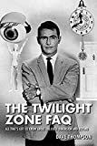 The Twilight Zone FAQ:All That's Left to Know About the Fifth Dimension and Beyond (FAQ Series)