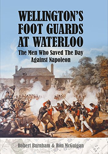 Wellington's Foot Guards at Waterloo: The Men Who Saved The Day Against Napoleon ()