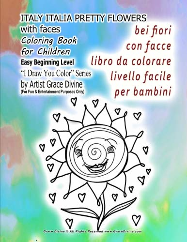 Italy Italia bei fiori con facce libro da colorare livello facile per bambini: Pretty Flowers with Faces Coloring Book for Children Easy Beginning Level I Draw You Color Series by Artist Grace Divine