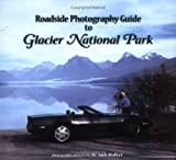 Roadside Photography Guide to Glacier National Park, Dr. Jack Walker, 1591520215