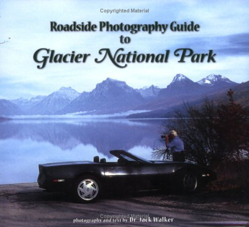 Read Online Roadside Photography Guide to Glacier National Park pdf epub