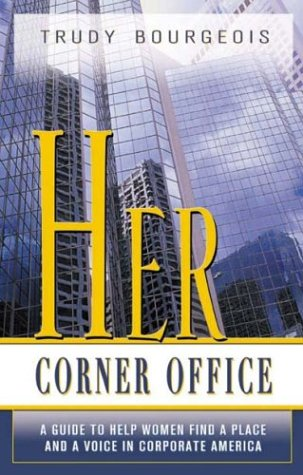 Her Corner Office: A Guide To Help Women Find A Place And A Voice In Corporate America pdf