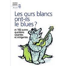Ours blancs ont-ils le blues? (Les): Et 100 autres questions savantes et