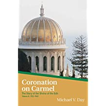 Coronation On Carmel: The Story of the Shrine of the Báb Volume II: 1922–1963