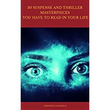 30 Suspense and Thriller Masterpieces you have to read in your life (Best Navigation, Active TOC) (Cronos Classics)