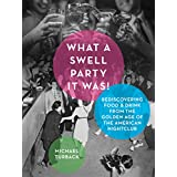 What a Swell Party It Was!: Rediscovering Food & Drink from the Golden Age of the American Nightclub