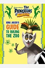 The Penguins of Madagascar: King Julien's Guide to Ruling the Zoo Kindle Edition