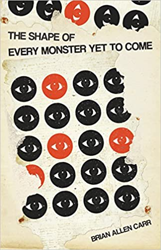 The Shape Of Every Monster Yet To Come Brian Allen Carr