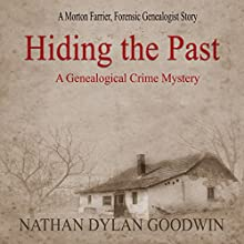 Hiding the Past: The Forensic Genealogist Series, Book 1 Audiobook by Nathan Dylan Goodwin Narrated by Jonathan Ip