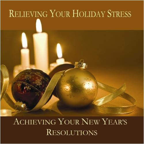 Relieving Your Holiday Stress and Achieving Your New Year's Resolutions by CreateSpace