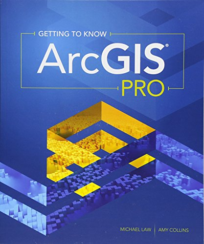 Getting to Know ArcGIS Pro by Michael Law Amy Collins