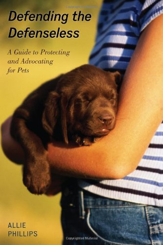 Download Defending the Defenseless: A Guide to Protecting and Advocating for Pets pdf