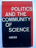 Politics and the Community of Science, Joseph Haberer, 0442030002