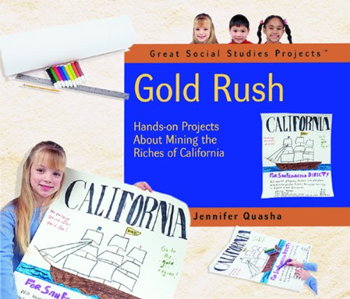 Gold Rush  Hands On Projects About Mining The Riches Of California  Great Social Studies Projects