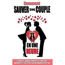 Comment Sauver Son Couple En Une Heure: La Nouvelle Manière Pour Eviter La Rupture Amoureuse  Et Créer Une Passion Amoureuse Intense (French Edition)