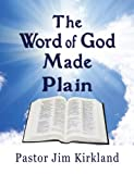 The Word of God Made Plain, Pastor Jim Kirkland, 0985524162