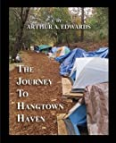 The Journey to Hangtown Haven. How a group of committed volunteers led by a retired aerospace engineerbuilt a homeless shelter in a gold rush community and how the power and financial elite closed it down.  Was it because Hangtown Haven was a...