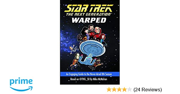 01ec5aff5f Warped: An Engaging Guide to the Never-Aired 8th Season (Star Trek: The  Next Generation): Mike McMahan: 9781476779058: Amazon.com: Books