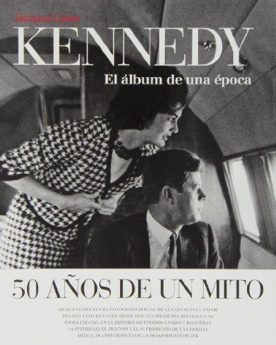 Descargar Libro Kennedy. El Álbum De Una Época Jacques Lowe