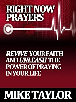Right Now Prayers: Revive your Faith and Unleash the Power of Prayer in your Life: National Prayer Day (Thursda) by [Taylor, Mike E]