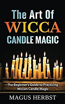 Beginner's Guide to Practicing Wiccan Candle Magic by [Herbst, Magus