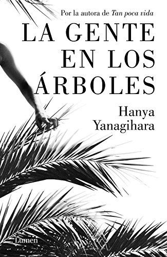La gente en los árboles (Spanish Edition) by [Yanagihara, Hanya]