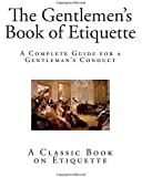 The Gentlemen's Book of Etiquette: A Complete Guide for a Gentleman?s Conduct (The Manual of Politeness)