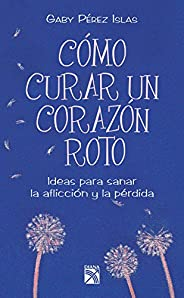 Cómo curar un corazón roto (Spanish Edition)