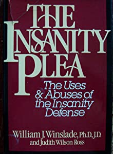 a summary of the insanity plea by winslad and ross Many of the procedural obstacles associated with the assertion of an insanity defense are poorly understood or ignored the article further address some of the less attractive characteristics associated with the assertion of the insanity defense that are not procedurally founded but nonetheless serve as an impediment the wide spread use of the .