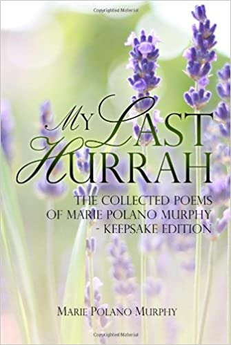 My Last Hurrah: The Collected Poems of Marie Polano Murphy - Keepsake Edition