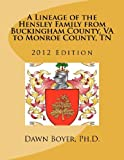 A Lineage of the Hensley Family from Buckingham County, VA to Monroe County, TN, Dawn Boyer, 1475214332