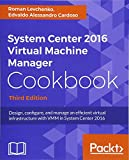 System Center 2016 Virtual Machine Manager Cookbook - Third Edition 版本: Design, configure, and manage an efficient virtual infrastructure with VMM in System Center 2016