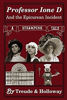 Professor Ione D. and the Epicurean Incident: A Steampunk Adventure (The Adventures of Professor Ione D. Book 2) by [Treude, Vaughn, Holloway, Arlys-Allegra]