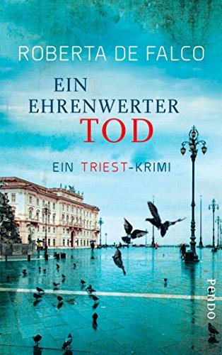 Ein ehrenwerter Tod: Ein Triest-Krimi (Commissario-Benussi-Reihe 4) (German Edition)