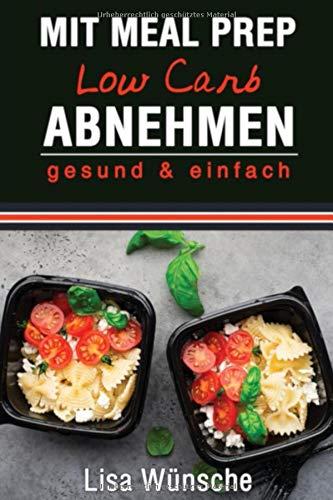 Mit Meal Prep Low Carb Abnehmen  Gesund And Einfach Das Meal Prep Kochbuch Rezeptbuch Durch Kombi Aus Meal Prep Und Low Carb Abnehmen