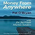 Money from Anywhere: With Dr. Joe Vitale, Marlon Sanders Audiobook by Pat O' Bryan Narrated by Sean Pratt