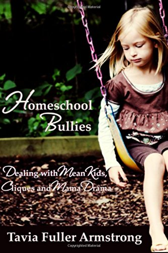 Homeschool Bullies: Dealing with Mean Kids, Cliques and Mama Drama pdf epub