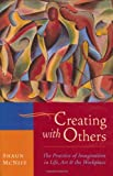 Creating with Others, Shaun McNiff, 1570629668