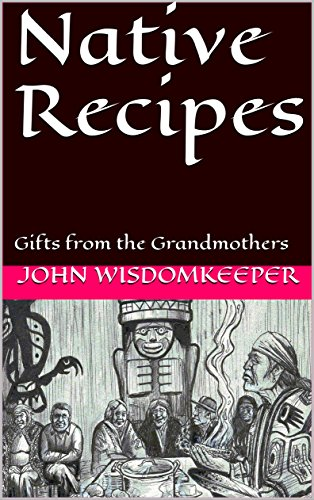 Native Recipes: Gifts from the Grandmothers by John Wisdomkeeper