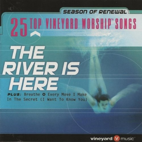 The River Is Here: 25 Top Vineyard Worship Songs by Vineyard
