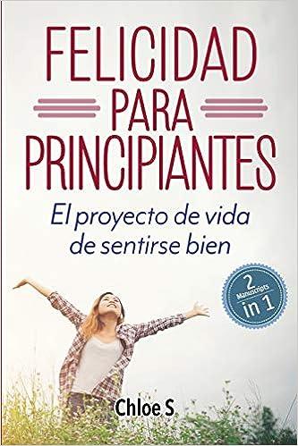 Felicidad para principiantes: 2 Manuscritos: El proyecto de ...