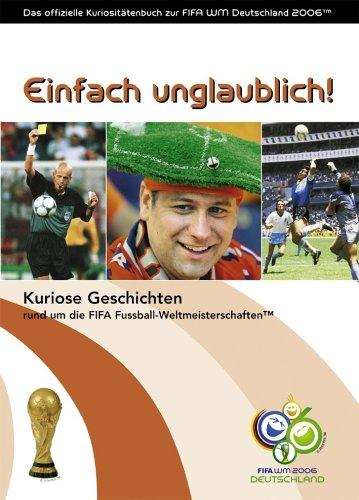 Einfach unglaublich!: Das offizielle Kuriositätenbuch zur FIFA WM 2006™