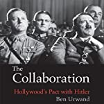 The Collaboration: Hollywood's Pact with Hitler | Ben Urwand