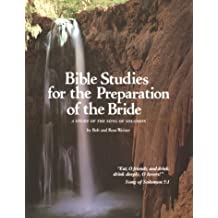 Bible Studies for the Preparation of the Bride: A Study of the Song of Solomon