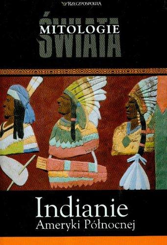 Indianie Ameryki Północnej (Mitologie świata #15) Indianie Ameryki Północnej (Mitologie świata #15)
