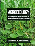 Agroecology : Ecological Processes in Sustainable Agriculture, Gliessman, Stephen R., 1575040433