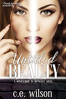 Untitled Beauty: Episode One in the Somewhere In-Between Series: (A Dystopian/Paranormal Romance Series) by [Wilson, C.E.]