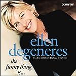The Funny Thing Is...   Ellen DeGeneres