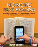 img - for No More Fake Reading: Merging the Classics With Independent Reading to Create Joyful, Lifelong Readers (Corwin Literacy) book / textbook / text book