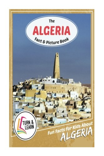 The Algeria Fact and Picture Book: Fun Facts for Kids About Algeria (Turn and Learn)